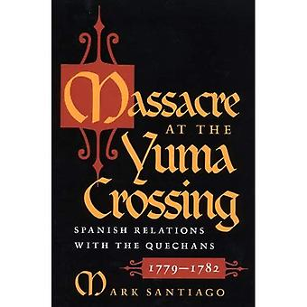 Massacre at the Yuma Crossing: Spanish Relations with the Quechans, 1779-1782