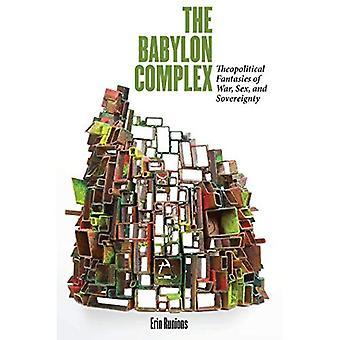Der Babylon-Komplex: Theopolitical Fantasien von Krieg, Geschlecht und Souveränität