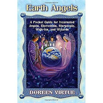 Earth Angels: A Pocket Guide for Incarnated Angels, Elementals, Starpeople, Walk-ins and Wizards