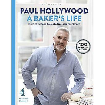 Vie de boulanger: 100 recettes fantastiques, de l'enfance fait cuire au four à cinq étoiles excellence