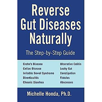 Reverse Gut Diseases Naturally: Cures for Crohn's Disease, Ulcerative Colitis, Celiac Disease, IBS, and More