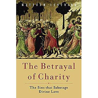 Betrayal of Charity: The Sins That Sabotage Divine Love
