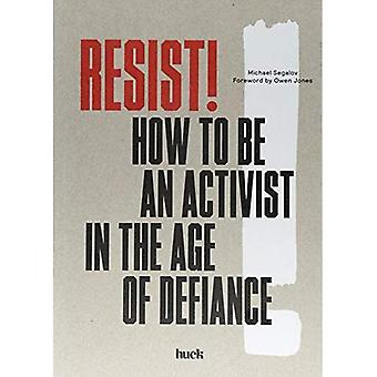 Resist! How to Be an Activist in the Age of Defiance:How to Be a