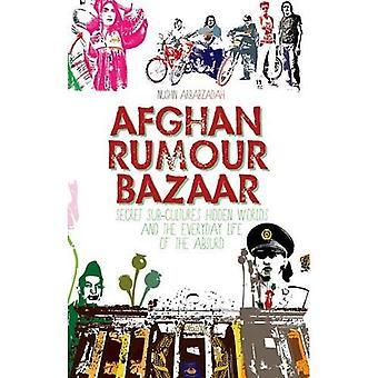 Bazar afghan rumeur: Secret sous-cultures, mondes cachés et la vie quotidienne de l'absurde