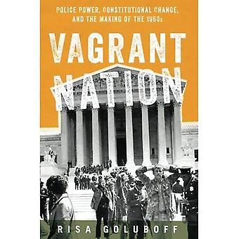 Vagabonds Nation: pouvoirs de la Police, changement constitutionnel et la fabrication des années 1960