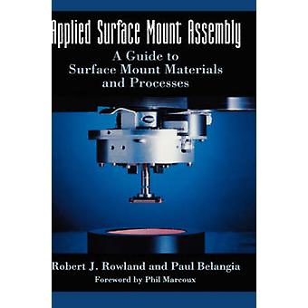 Applied Surface Mount Assembly  A guide to surface mount materials and processes by Rowland & Robert J.