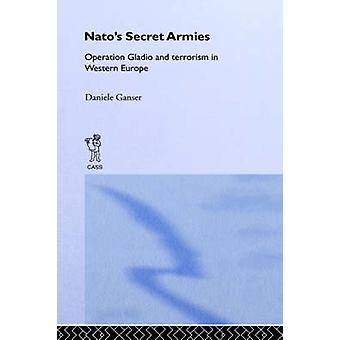 NATOs Secret Armies Operation Gladio and Terrorism in Western Europe Contemporary Security Studies by Ganser & Daniele