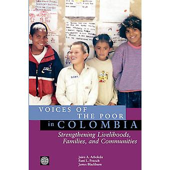 Voices of the Poor in Colombia Strengthening Livelihoods Families and Communities by Arboleda & Jairo A.