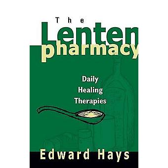 The Lenten Pharmacy Daily Healing Therapies by Hays & Edward