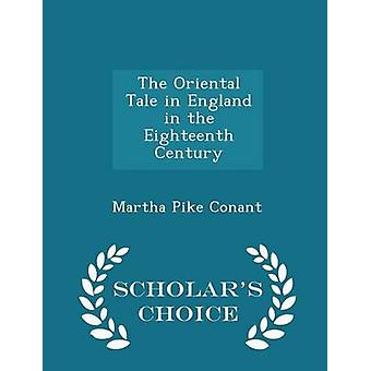 The Oriental Tale in England in the Eighteenth Century  Scholars Choice Edition by Conant & Martha Pike