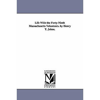 Life With the FortyNinth Massachusetts Volunteers. by Henry T. Johns. by Johns & Henry T.
