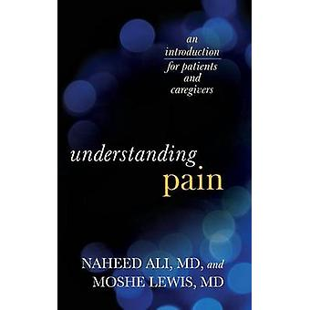Understanding Pain An Introduction for Patients and Caregivers by Ali & Naheed