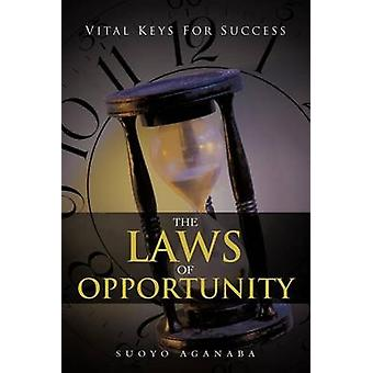 THE LAWS OF OPPORTUNITY VITAL KEYS FOR SUCCESS by AGANABA & SUOYO