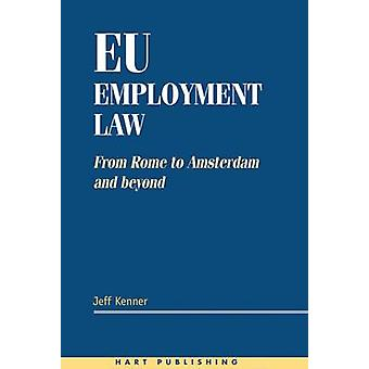 Eu Employment Law From Rome to Amsterdam and Beyond by Kenner & Jeff