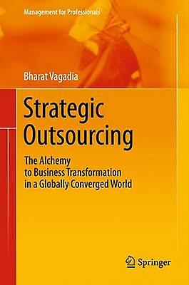Strategic Outsourcing The Alchemy to Affaires Transformation in a Globally Converged World by Vagadia & Bharat