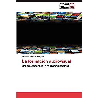 La Formacion Audiovisual por Soler Rodriguez Rosalina