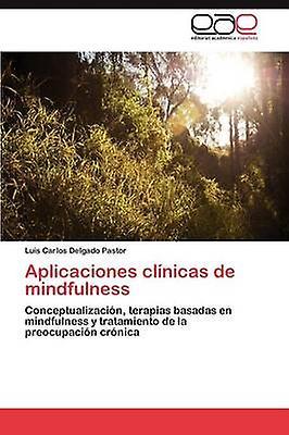 Aplicaciones Clinicas de Mindfulness by Delgado Pastor Luis voiturelos