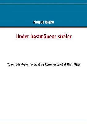 Under Hostmanens Straler by Basho & Matsuo