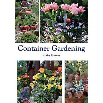 Container Gardening by Kathy Brown