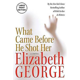 What Came Before He Shot Her (large type edition) by Elizabeth George