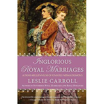 Inglorious Royal Marriages - A Demi-Millennium of Unholy Mismatrimony