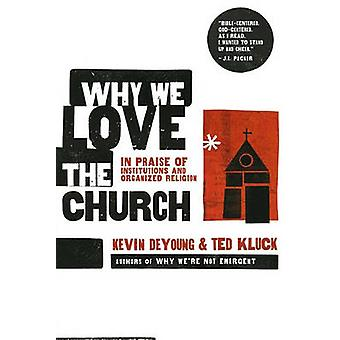 Why We Love the Church - In Praise of Institutions and Organized Relig