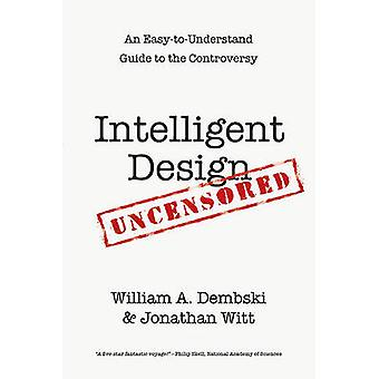 Intelligent Design Uncensored - An Easy-To-Understand Guide to the Con