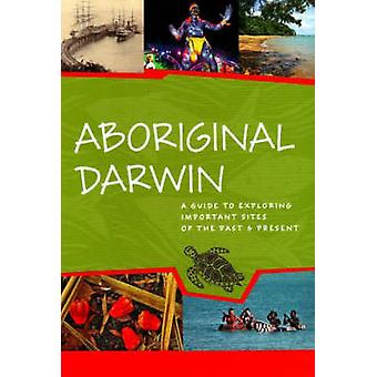 Aboriginal Darwin - A Guide to Important Places of the Past and Presen