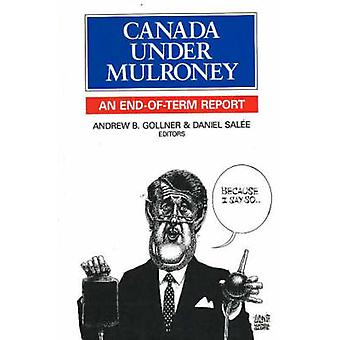 Canada Under Mulroney - An End-of-Term Report by Andrew B. Gollner - D