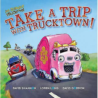 Take a Trip with Trucktown! by Justin Spelvin - David Shannon - Loren