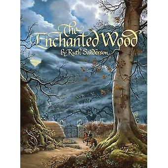 The Enchanted Wood by Ruth Sanderson - Ruth Sanderson - 9781566560573