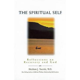 The Spiritual Self - Reflections on Recovery and God by Abraham J. Twe