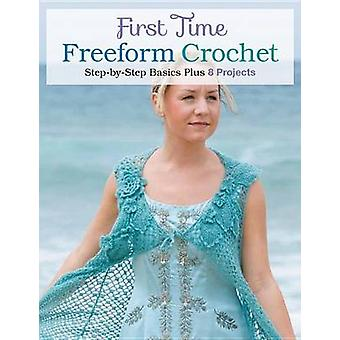 First Time Freeform Crochet - Step-By-Step Basics by Creative Publishi