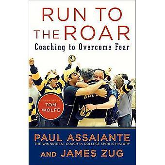 Run to the Roar - Coaching to Overcome Fear by Paul Assaiante - James