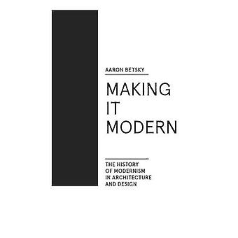Making it Modern - The History of Modernism in Architecture and Design