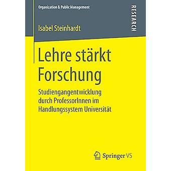 Lehre strkt Forschung  Studiengangentwicklung durch ProfessorInnen im Handlungssystem Universitt by Steinhardt & Isabel