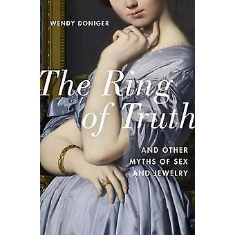 The Ring of Truth - And Other Myths of Sex and Jewelry by Wendy Donige