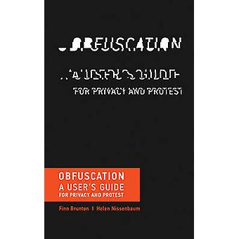 Obfuscation - A User's Guide for Privacy and Protest by Finn Brunton -