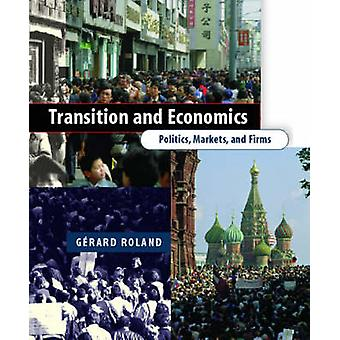 Transition and Economics - Politics - Markets - and Firms by Gerard Ro