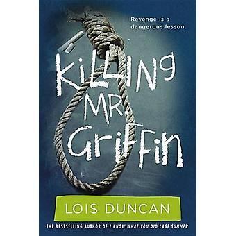 Killing Mr. Griffin by Lois Duncan - 9780316099004 Book