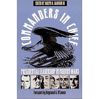 Commanders in Chief - Presidential Leadership in Modern Wars by Joseph