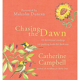 Chasing the Dawn - 40 Devotional Readings on Pushing Back the Darkness
