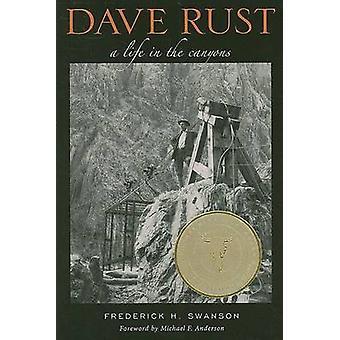 Dave Rust - een leven in de Canyons door Frederick H Swanson - Michael F A