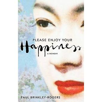 Please Enjoy Your Happiness - A Memoir (Main Market Ed.) by Paul Brink