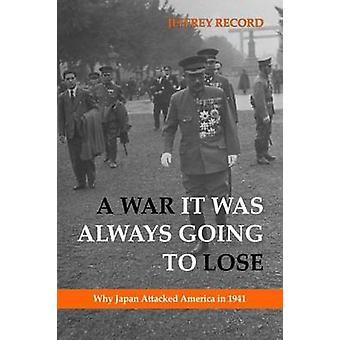 A War it Was Always Going to Lose - Why Japan Attacked America in 1941
