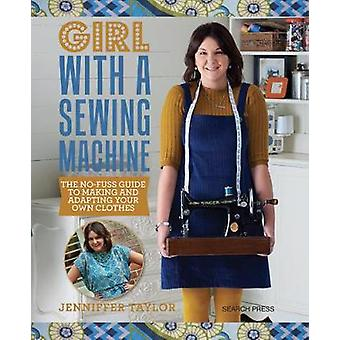 Girl with a Sewing Machine - The No-Fuss Guide to Making and Adapting
