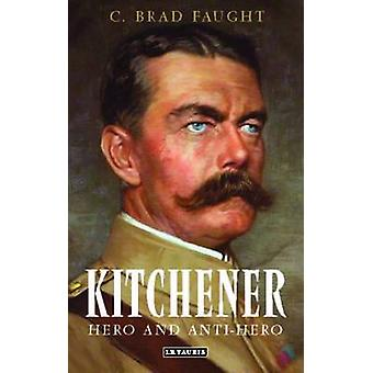 Kitchener - Hero and Anti-Hero by C. Brad Faught - 9781784533502 Book