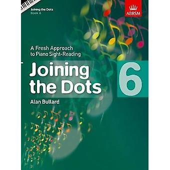 Joining the Dots - Book 6 (Piano) - A Fresh Approach to Piano Sight-Re