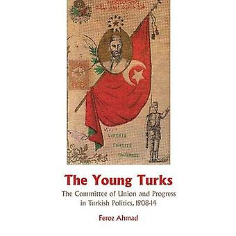 The Young Turks - The Committee of Union and Progress in Turkish Polit