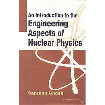 An Introduction to Engineering Aspects of Nuclear Physics by Santanu